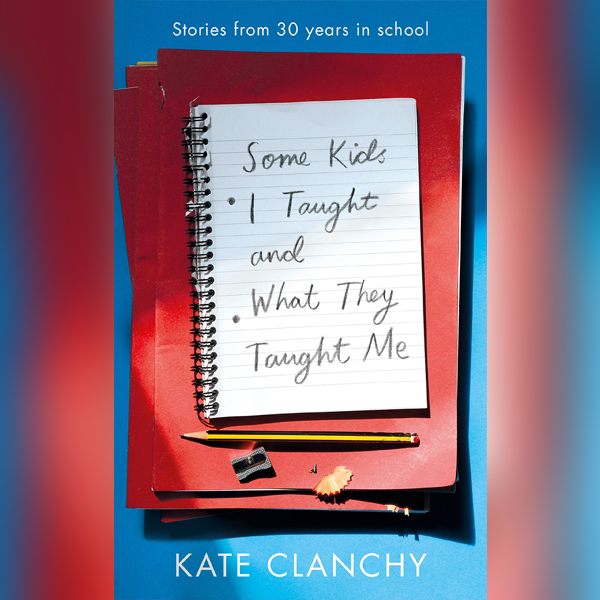 'Some Kids I Taught and What They Taught Me' by Kate Clanchy