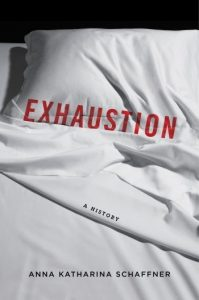 'Exhaustion: A History' by Anna Katharina Schaffner