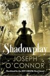 Book cover for 'Shadowplay' by Joseph O'Connor
